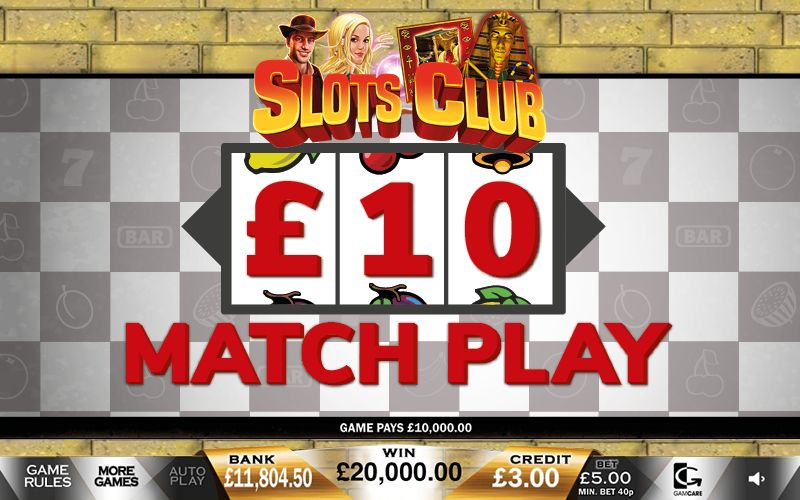 Slots Club £10 Match Plays