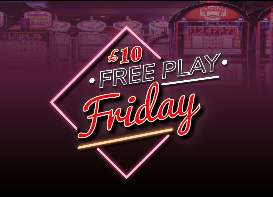 £10 FREE PLAY FRIDAY*!
