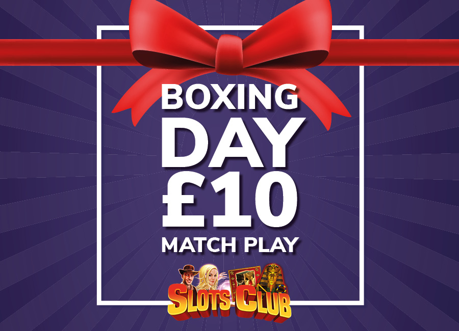 Boxing Day Special Slots Club £10 Match Play day!